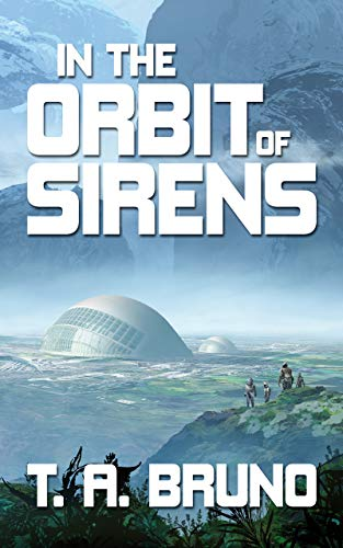 In the Orbit of Sirens (the Song of Kamaria Book 1) by [T. A. Bruno]