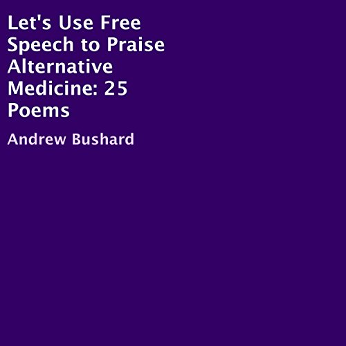 Let's Use Free Speech to Praise Alternative Medicine audiobook cover art