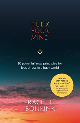 Flex Your Mind: 10 powerful Yoga principles for less stress in a busy world
