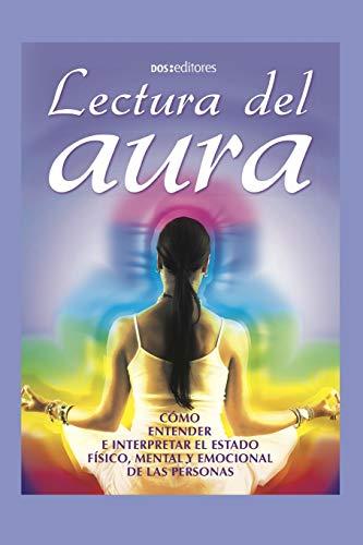 LECTURA DEL AURA: cómo entender e interpretar el estado físico, mental y emocional de las personas
