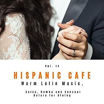 Hispanic Cafe - Warm Latin Music, Salsa, Rumba And Sensual Bolero For Dining, Vol. 14