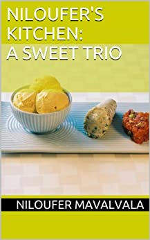 Niloufer's Kitchen: A Sweet Trio by [Niloufer Mavalvala]