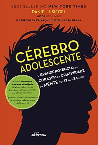 Cérebro do Adolescente: O grande potencial, a coragem e a criatividade da mente dos 12 aos 24 anos