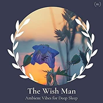 The Wish Man - Ambient Vibes For Deep Sleep