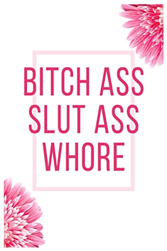 Bitch Ass Slut Ass Whore: Funny Collector College Ruled Blank Lined Notebook or Journal