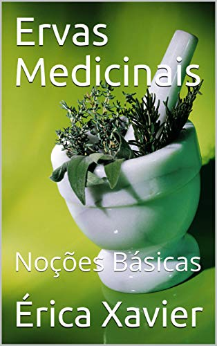 Ervas Medicinais: Noções Básicas (Minhas Ervas Livro 1)