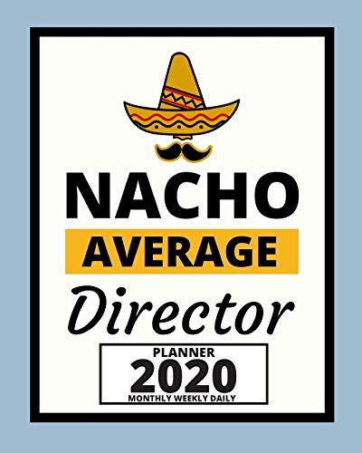 Nacho Average Director: 2020 Planner For Director, 1-Year Daily, Weekly And Monthly Organizer With Calendar, Appreciation Gift For Directors (8' x 10')