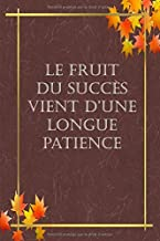Le fruit du succès vient d'une longue patience: Carnet  de notes original,120 pages avec papier ligné (French Edition)