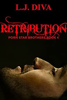 Retribution: Porn Star Brothers Book 4 (The Porn Star Brothers Family Saga) by [L.J. Diva]