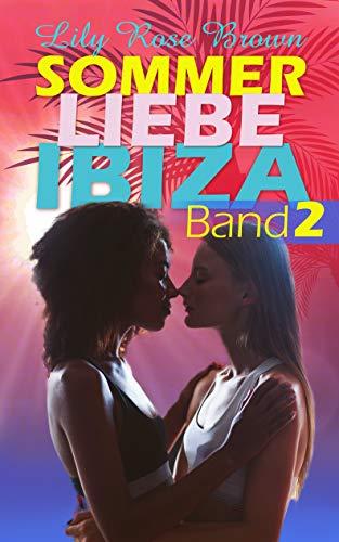 Sommer, Liebe, Ibiza: Ein lesbischer Liebesroman: Band 2 ...und der Sommer geht weiter