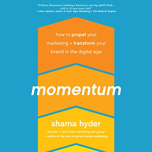 Momentum     How to Propel Your Marketing and Transform Your Brand in the Digital Age              By:                                                                                                                                 Shama Hyder                               Narrated by:                                                                                                                                 Nicol Zanzarella                      Length: 4 hrs and 17 mins     10 ratings     Overall 4.2