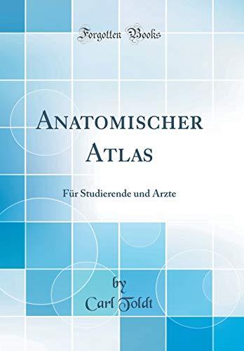 Anatomischer Atlas: Für Studierende Und Ärzte (Classic Reprint) (German Edition)