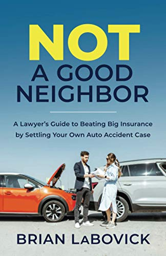Not a Good Neighbor: A Lawyer's Guide to Beating Big Insurance by Settling Your Own Auto Accident Case