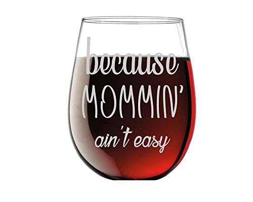 Vaso de vino de cristal con texto en inglés «Because Mommin Ain't Easy Funny 15oz» - Divertidas copas de vino con frases de regalo para mujeres