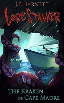 The Kraken of Cape Madre: A Creature Feature Horror Suspense (Lorestalker Book 2) by [J.P. Barnett, Mike Robinson]