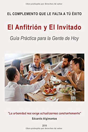 El Anfitrión y El Invitado: Guía Práctica para la Gente de Hoy (El Complemento que le falta a TÚ Éxito)
