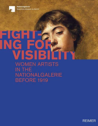 Fighting for Visibility: Woman Artists in the Nationalgalerie before 1919