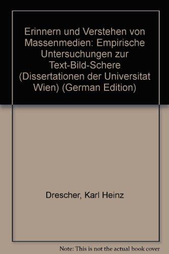 Erinnern und Verstehen von Massenmedien: Empirische Untersuchungen zur Text-Bild-Schere (Dissertationen der Universität Wien)
