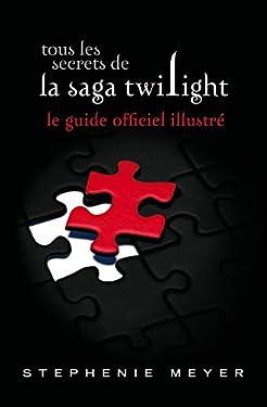Tous les secrets de la saga Twilight : Le guide officiel illustré (Twilight (Hors-série))