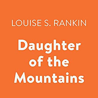 Daughter of the Mountains                   By:                                                                                                                                 Louise S. Rankin                               Narrated by:                                                                                                                                 Eve Bianco                      Length: 5 hrs and 2 mins     4 ratings     Overall 4.5