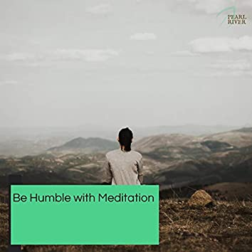 Be Humble With Meditation