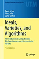 Ideals, Varieties, and Algorithms: An Introduction to Computational Algebraic Geometry and Commutative Algebra (Undergraduate Texts in Mathematics)