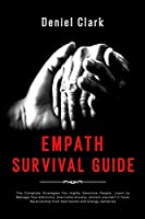 Empath Survival Guide: The Complete Strategies For Highly Sensitive People. Learn to Manage Your Emotions, Overcome Anxiety, protect yourself in Toxic Relationship from Narcissists and Energy Vampires