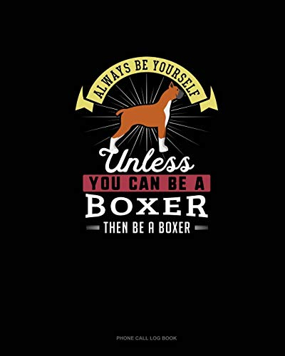 Always Be Yourself Unless You Can Be A Boxer Then Be A Boxer: Phone Call Log Book
