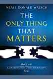 The Only Thing That Matters (Conversations With Humanity Book 2) (English Edition)
