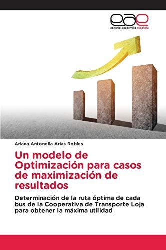 Un modelo de Optimización para casos de maximización de resultados: Determinación de...