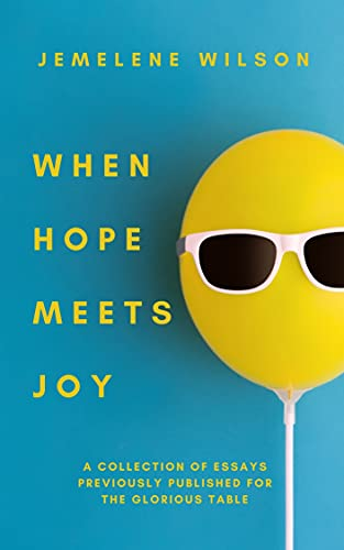 When Hope Meets Joy: A Collection of Essays Previously Published for The Glorious Table (English Edition)