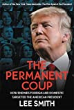 The Permanent Coup: How Enemies Foreign and Domestic Targeted the American President