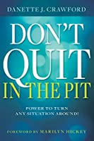 Don't Quit in the Pit: Power to Turn Any Situation Around!