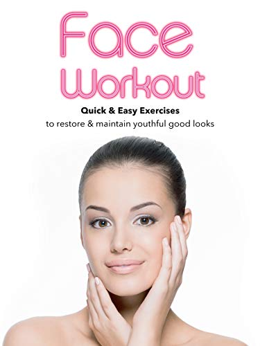 Face Workout: Quick & Easy Exercises to restore & maintain youthful good looks