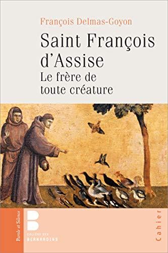 Saint François d'Assise : Le frère de toute créature