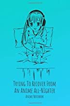 Trying To Recover From An Anime All-Nighter Anime Notebook: Anime Journal