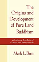 The Origins and Development of Pure Land Buddhism: A Study and Translation of Gyonen's Jodo Homon Genrusho