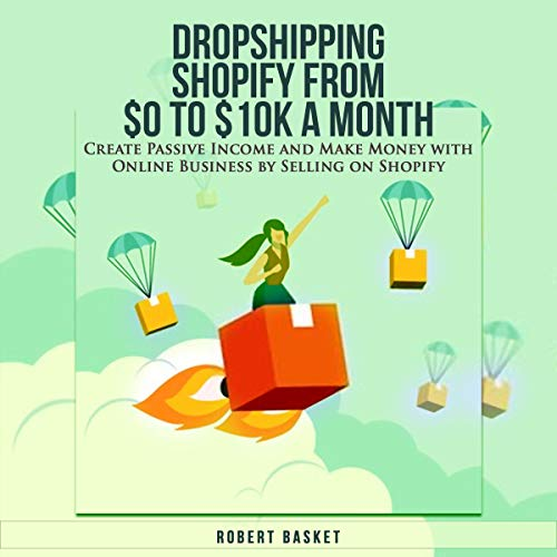 Dropshipping Shopify from $0 to 10K a Month audiobook cover art