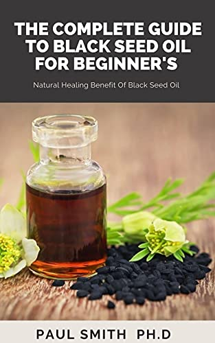 THE COMPLETE GUIDE TO BLACK SEED OIL FOR BEGINNER