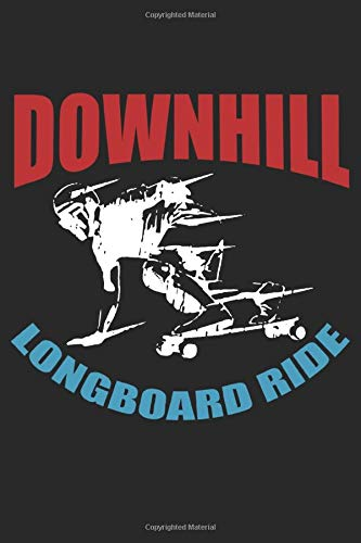 Downhill Longboard Ride: Journal Notebook Squared To Write In | Graph Paper Longboarding Book for Men Women Kids Boys Girls Adults | Squared Longboard ... Writing 6 x 9 in | 120 Pages Longboarder Gift
