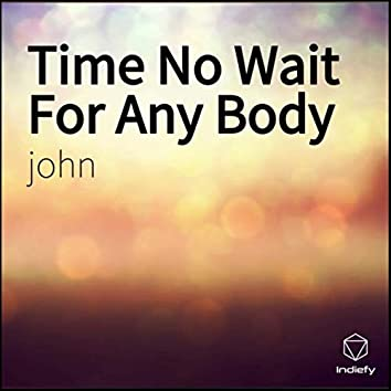 Time No Wait For Any Body