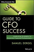 Guide to CFO Success: Leadership Strategies for Corporate Financial Professionals (Wiley Corporate F&A)