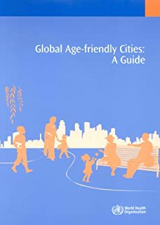 Global Age-friendly Cities: A Guide (Ageing and Life Course, Family and Community Health)