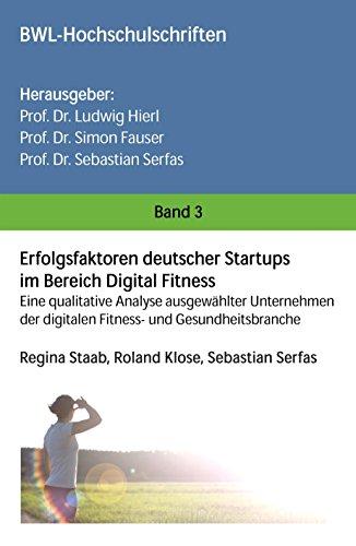 Erfolgsfaktoren deutscher Startups im Bereich Digital Fitness: Eine qualitative Analyse ausgewählter Unternehmen der digitalen Fitness- und Gesundheitsbranche (German Edition)