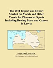 The 2011 Import and Export Market for Yachts and Other Vessels for Pleasure or Sports Including Rowing Boats and Canoes in Latvia