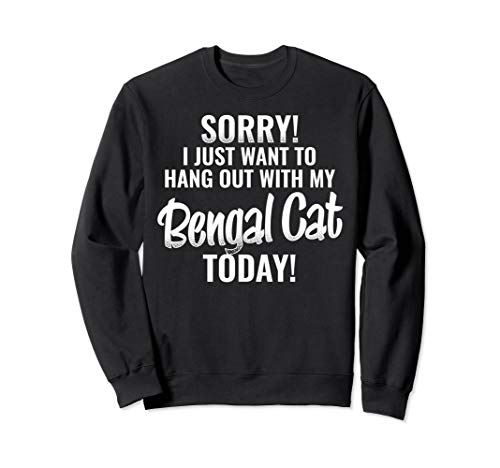 I Just want to hang out with my Bengal Cat Sweatshirt