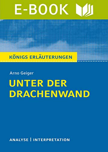 Unter der Drachenwand. Königs Erläuterungen.: Textanalyse und Interpretation mit ausführlicher Inhaltsangabe und Abituraufgaben mit Lösungen.