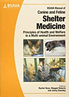 BSAVA Manual of Canine and Feline Shelter Medicine: Principles of Health and Welfare in a Multi-animal Environment (BSAVA British Small Animal Veterinary Association)