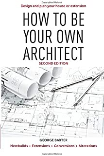 How to be your own architect: Design and plan your own house or extension