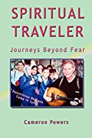 Spiritual Traveler: Journeys Beyond Fear